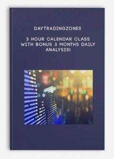 Daytradingzones – 3 Hour Calendar Class With Bonus 3 Months Daily Analysis!