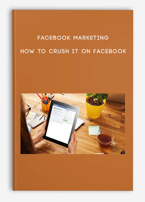 Facebook Marketing – How to CRUSH it on Facebook
