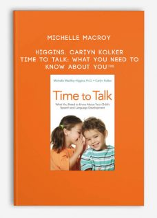 Higgins. Cariyn Kolker – Time to Talk: What You Need to Know About You™ by Michelle MacRoy