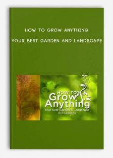 How to Grow Anything – Your Best Garden and Landscape