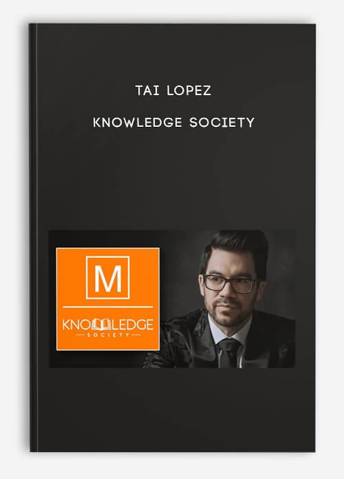 KNOWLEDGE SOCIETY by TAI LOPEZ