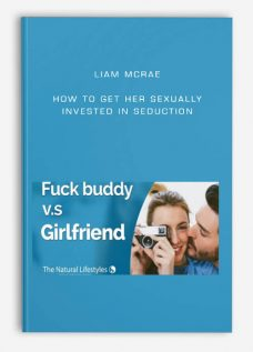 Liam McRae – How to get her sexually invested in seduction