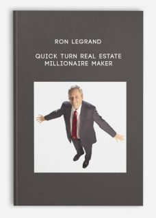 RON LEGRAND QUICK TURN REAL ESTATE MILLIONAIRE MAKER