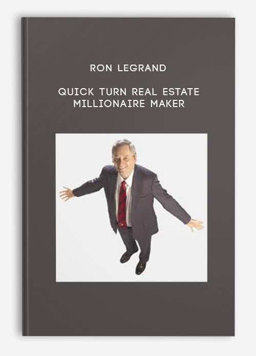 RON LEGRAND QUICK TURN REAL ESTATE MILLIONAIRE MAKER