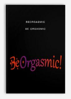 BeOrgasmic – Be Orgasmic