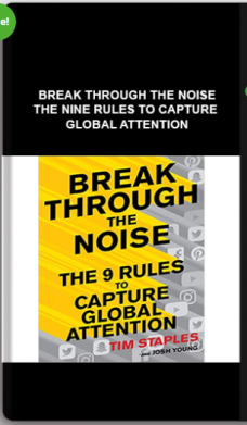 Break Through the Noise – The Nine Rules to Capture Global Attention