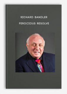 Ferocious Resolve by Richard Bandler