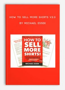 How To Sell More Shirts V2.0 by Michael Essek