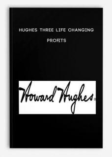 Hughes Three Life Changing Profits
