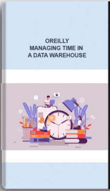 Oreilly – Managing Time in a Data Warehouse