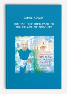 THOMAS MERTON'S PATH TO THE PALACE OF NOWHERE by James Finley