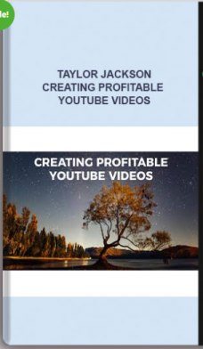 Taylor Jackson – Creating Profitable YouTube Videos