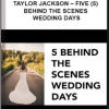 Taylor Jackson – Five (5) Behind the Scenes Wedding Days