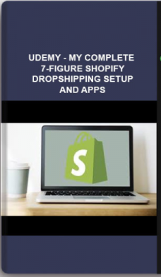 Udemy – My Complete 7-figure Shopify Dropshipping Setup and Apps