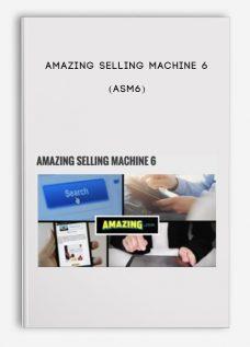 Amazing Selling Machine 6 (ASM6)