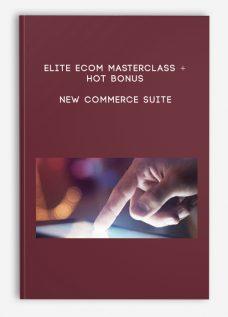 Elite eCom Masterclass + Hot Bonus – New Commerce Suite