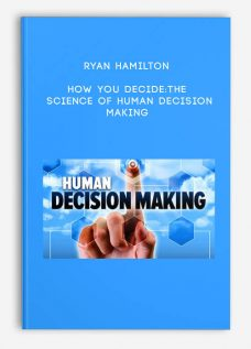 How You Decide: The Science of Human Decision Making by Ryan Hamilton
