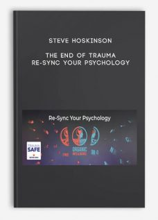 Steve Hoskinson – The End of Trauma- Re-Sync Your Psychology