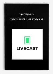 Dan Kennedy – Infosummit 2012 Livecast