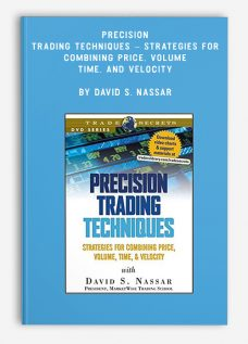 Precision Trading Techniques – Strategies for Combining Price, Volume, Time, and Velocity by David S. Nassar