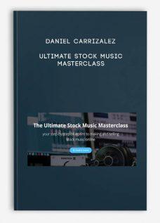 Ultimate Stock Music Masterclass by Daniel Carrizalez