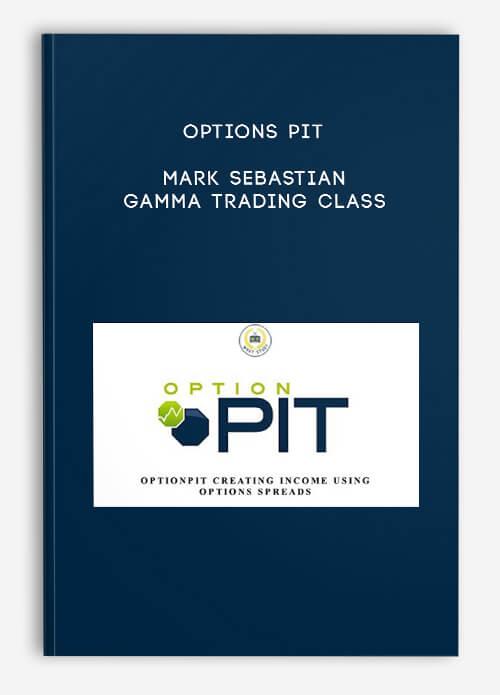 Options Pit – Mark Sebastian – Gamma Trading Class
