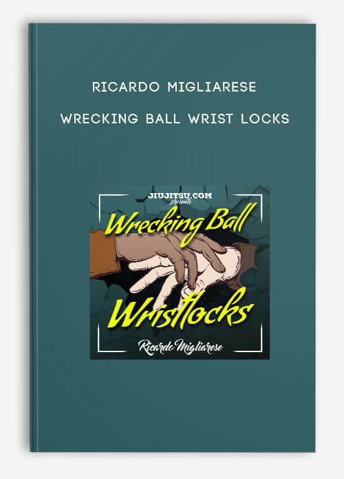 Ricardo Migliarese – Wrecking Ball Wrist Locks
