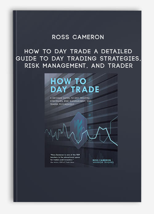 Ross Cameron – How to Day Trade A Detailed Guide to Day Trading Strategies, Risk Management, and Trader