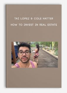 Tai Lopez & Cole Hatter – How to Invest in Real Estate