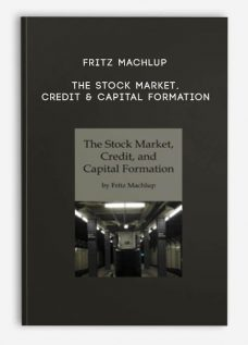 The Stock Market Credit & Capital Formation by Fritz Machlup