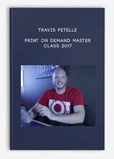Travis Petelle – Print on Demand Master Class 2017