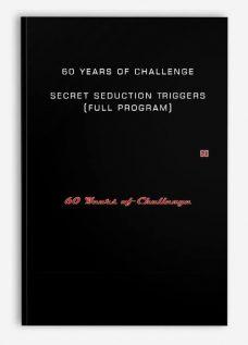 60 Years of Challenge – Secret Seduction Triggers (Full program)
