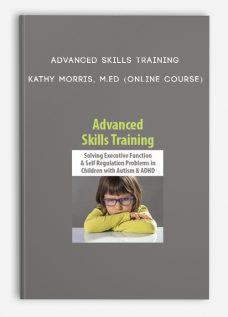 Advanced Skills Training – KATHY MORRIS, M.ED (Online Course)