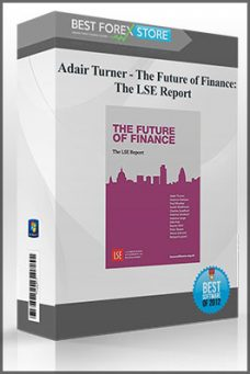 Adair Turner – The Future of Finance: The LSE Report