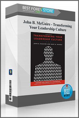 John B. McGuire – Transforming Your Leadership Culture