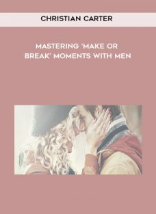 Mastering 'Make Or Break' Moments With Men by Christian Carter