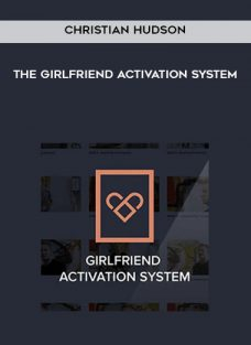 The Girlfriend Activation System by Christian Hudson