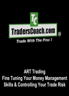 ART Trading – Fine Tuning Your Money Management Skills & Controlling Your Trade Risk
