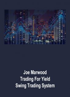 Joe Marwood – Trading For Yield – Swing Trading System