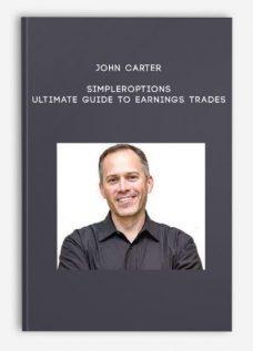 John Carter – SimplerOptions – Ultimate Guide To Earnings Trades