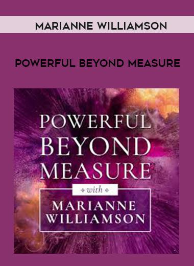 MARIANNE WILLIAMSON – Powerful Beyond Measure