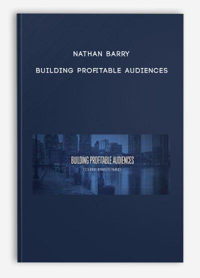 Nathan Barry – Building Profitable Audiences