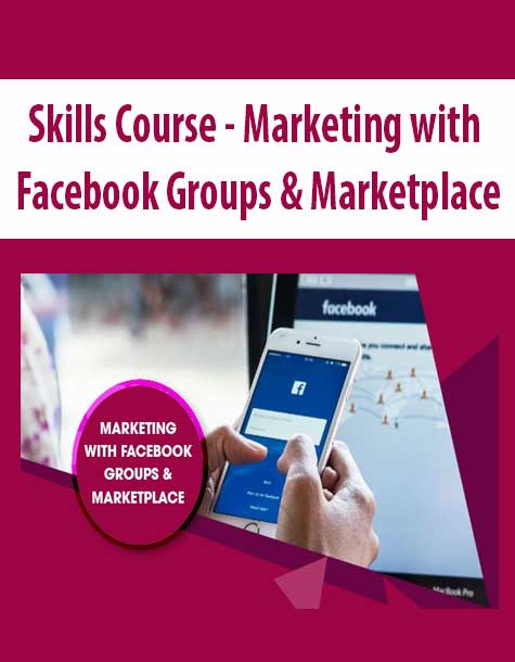 Skills Course – Marketing with Facebook Groups & Marketplace