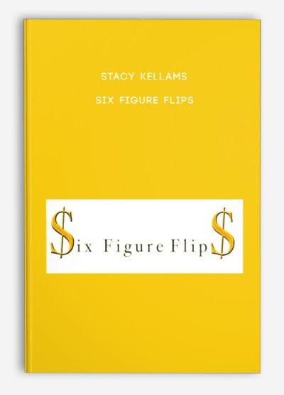 Stacy Kellams – Six Figure Flips