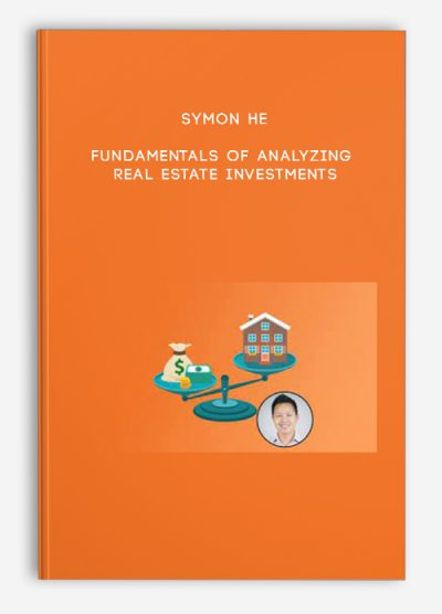 Symon He – Fundamentals of Analyzing Real Estate Investments