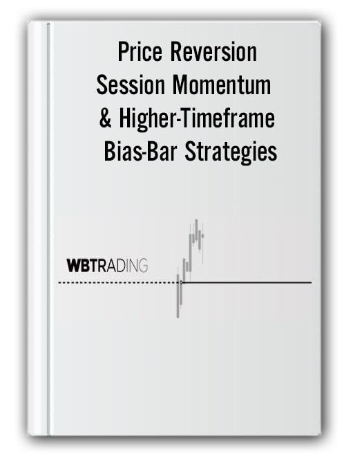 Price Reversion, Session Momentum & Higher-Timeframe Bias-Bar Strategies – WBTrading